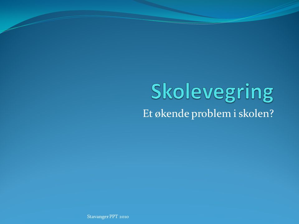Et økende problem i skolen? Stavanger PPT 2010