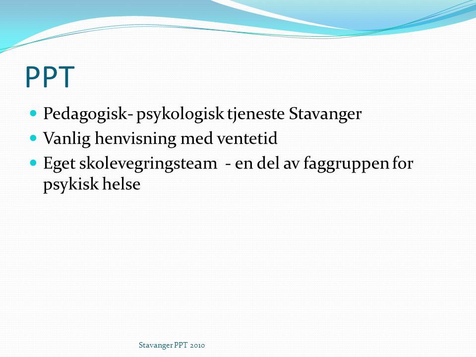 PPT Pedagogisk- psykologisk tjeneste Stavanger Vanlig henvisning med ventetid Eget skolevegringsteam - en del av faggruppen for psykisk helse Stavanger PPT 2010