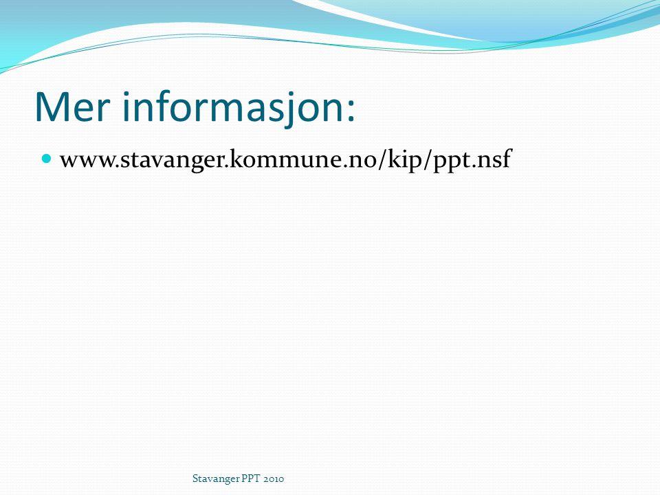 Mer informasjon: www.stavanger.kommune.no/kip/ppt.nsf Stavanger PPT 2010