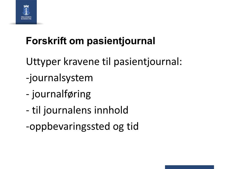 Forskrift om pasientjournal Uttyper kravene til pasientjournal: -journalsystem - journalføring - til journalens innhold -oppbevaringssted og tid