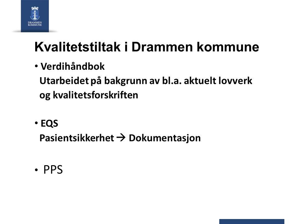 Kvalitetstiltak i Drammen kommune Verdihåndbok Utarbeidet på bakgrunn av bl.a. aktuelt lovverk og kvalitetsforskriften EQS Pasientsikkerhet  Dokument