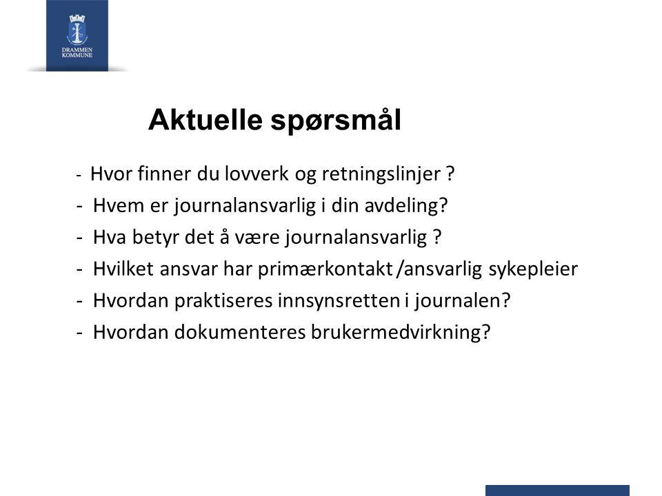 Aktuelle spørsmål - Hvor finner du lovverk og retningslinjer ? - Hvem er journalansvarlig i din avdeling? - Hva betyr det å være journalansvarlig ? -