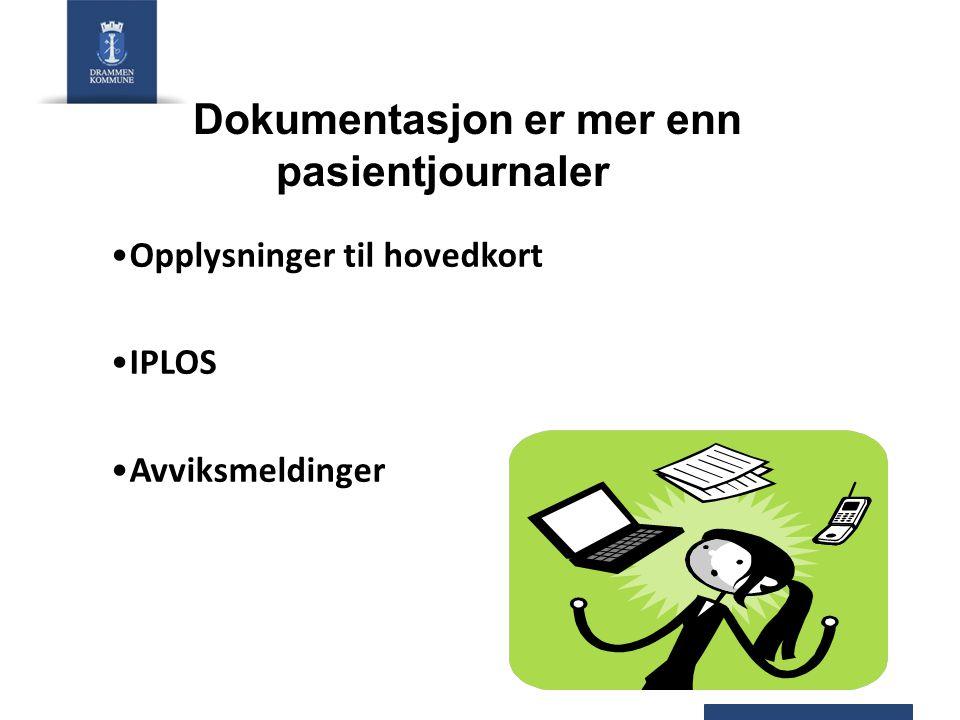 Dokumentasjon er mer enn pasientjournaler Opplysninger til hovedkort IPLOS Avviksmeldinger