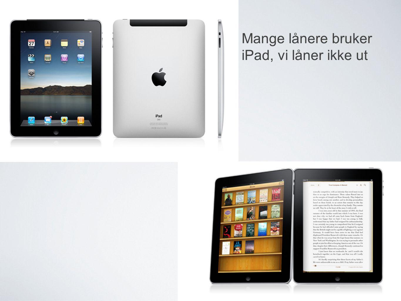 Mange lånere bruker iPad, vi låner ikke ut