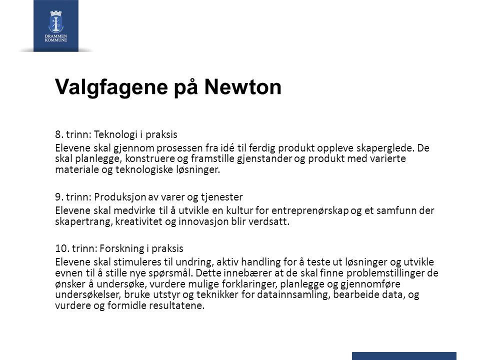 Valgfagene på Newton 8. trinn: Teknologi i praksis Elevene skal gjennom prosessen fra idé til ferdig produkt oppleve skaperglede. De skal planlegge, k