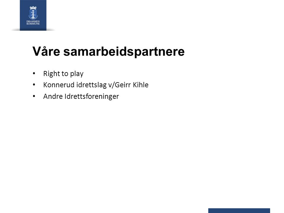 Våre samarbeidspartnere Right to play Konnerud idrettslag v/Geirr Kihle Andre Idrettsforeninger
