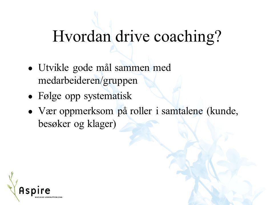 Hvordan drive coaching? l Utvikle gode mål sammen med medarbeideren/gruppen l Følge opp systematisk l Vær oppmerksom på roller i samtalene (kunde, bes