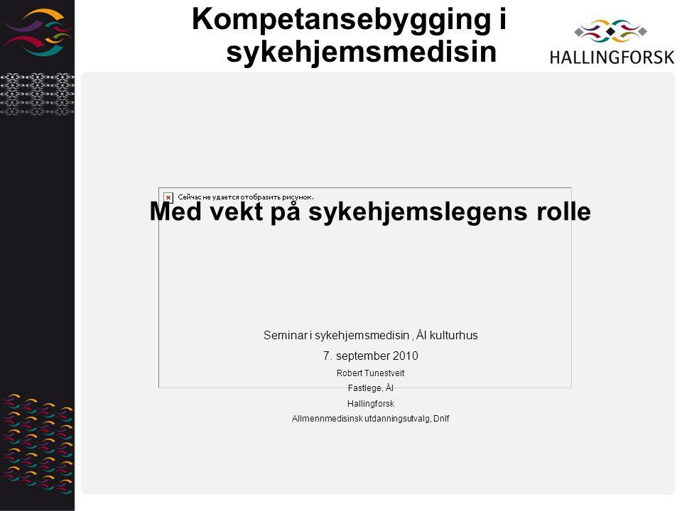 Kompetansebygging i sykehjemsmedisin Med vekt på sykehjemslegens rolle Seminar i sykehjemsmedisin, Ål kulturhus 7. september 2010 Robert Tunestveit Fa