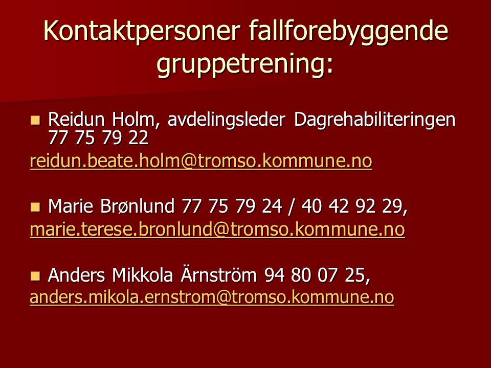 Kontaktpersoner fallforebyggende gruppetrening: Reidun Holm, avdelingsleder Dagrehabiliteringen 77 75 79 22 Reidun Holm, avdelingsleder Dagrehabiliter