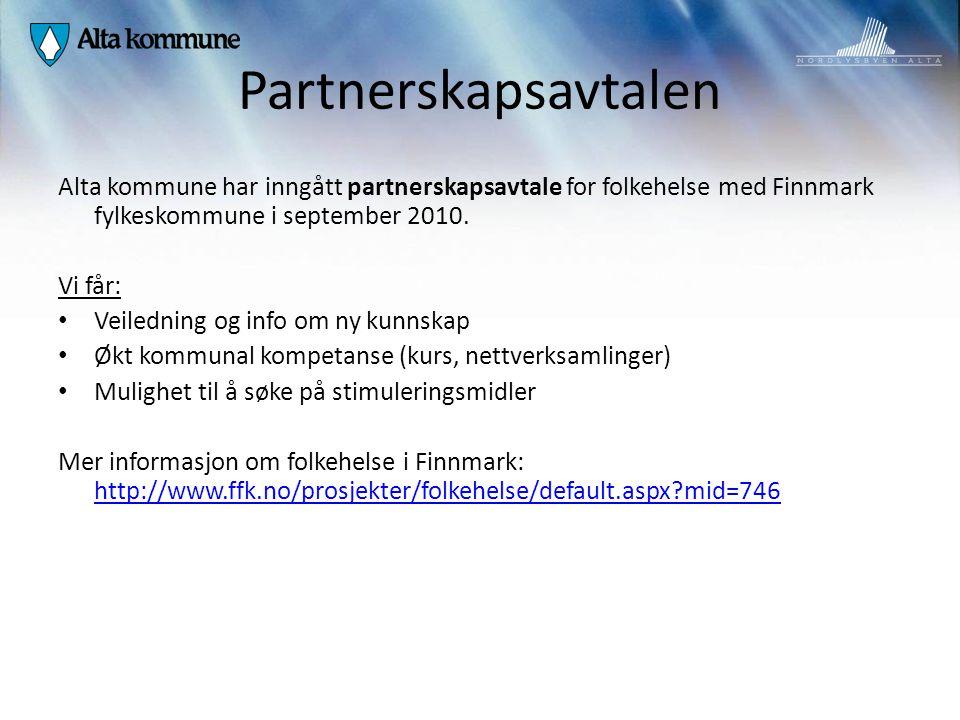 Partnerskapsavtalen Alta kommune har inngått partnerskapsavtale for folkehelse med Finnmark fylkeskommune i september 2010. Vi får: Veiledning og info