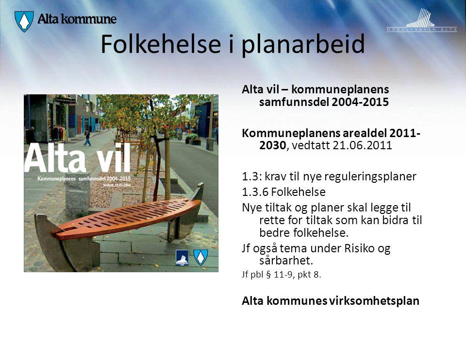 Folkehelse i planarbeid Alta vil – kommuneplanens samfunnsdel 2004-2015 Kommuneplanens arealdel 2011- 2030, vedtatt 21.06.2011 1.3: krav til nye regul
