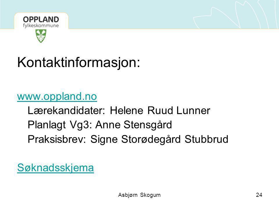 Kontaktinformasjon: www.oppland.no Lærekandidater: Helene Ruud Lunner Planlagt Vg3: Anne Stensgård Praksisbrev: Signe Storødegård Stubbrud Søknadsskjema 24Asbjørn Skogum
