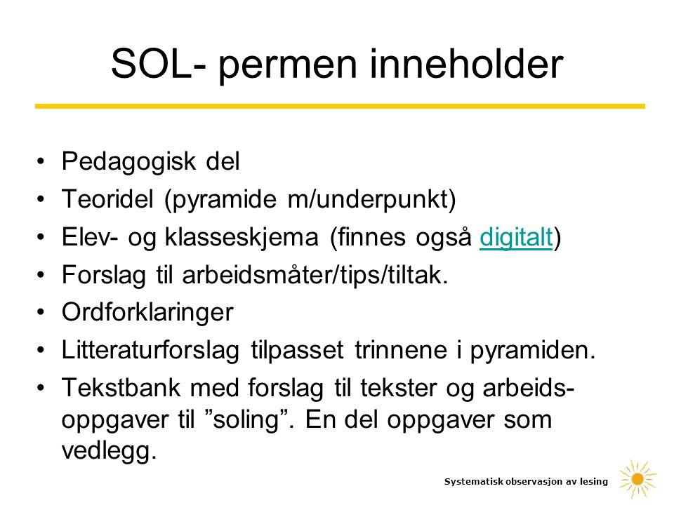 SOL- permen inneholder Pedagogisk del Teoridel (pyramide m/underpunkt) Elev- og klasseskjema (finnes også digitalt)digitalt Forslag til arbeidsmåter/t