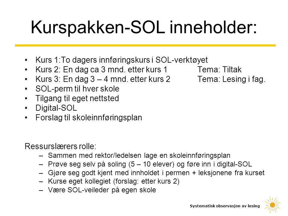 Kurspakken-SOL inneholder: Kurs 1:To dagers innføringskurs i SOL-verktøyet Kurs 2: En dag ca 3 mnd. etter kurs 1Tema: Tiltak Kurs 3: En dag 3 – 4 mnd.