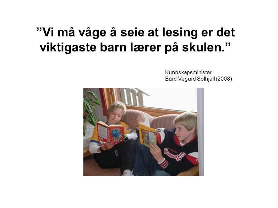 """""""Vi må våge å seie at lesing er det viktigaste barn lærer på skulen."""" Kunnskapsminister Bård Vegard Solhjell (2008)"""