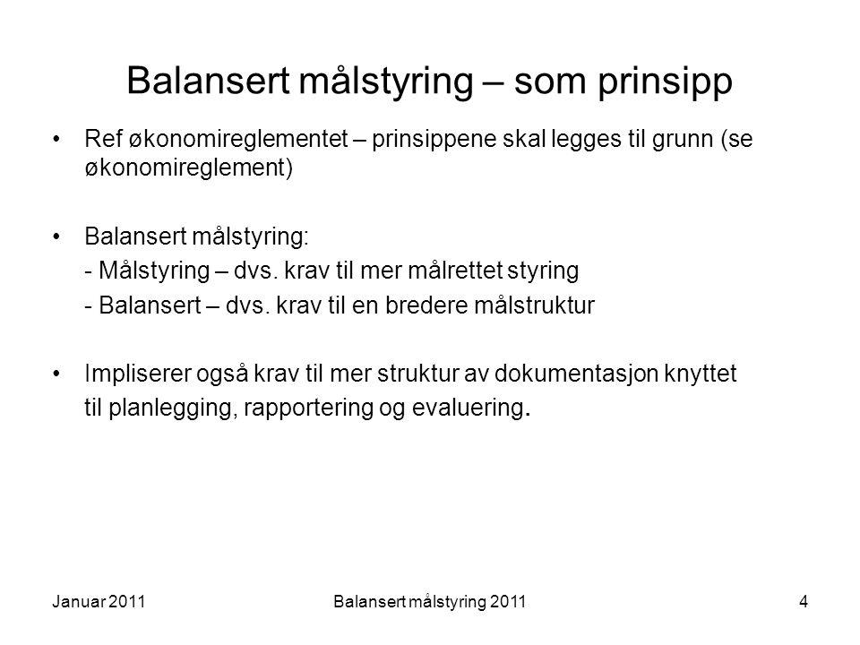 Balansert målstyring – som prinsipp Ref økonomireglementet – prinsippene skal legges til grunn (se økonomireglement) Balansert målstyring: - Målstyrin