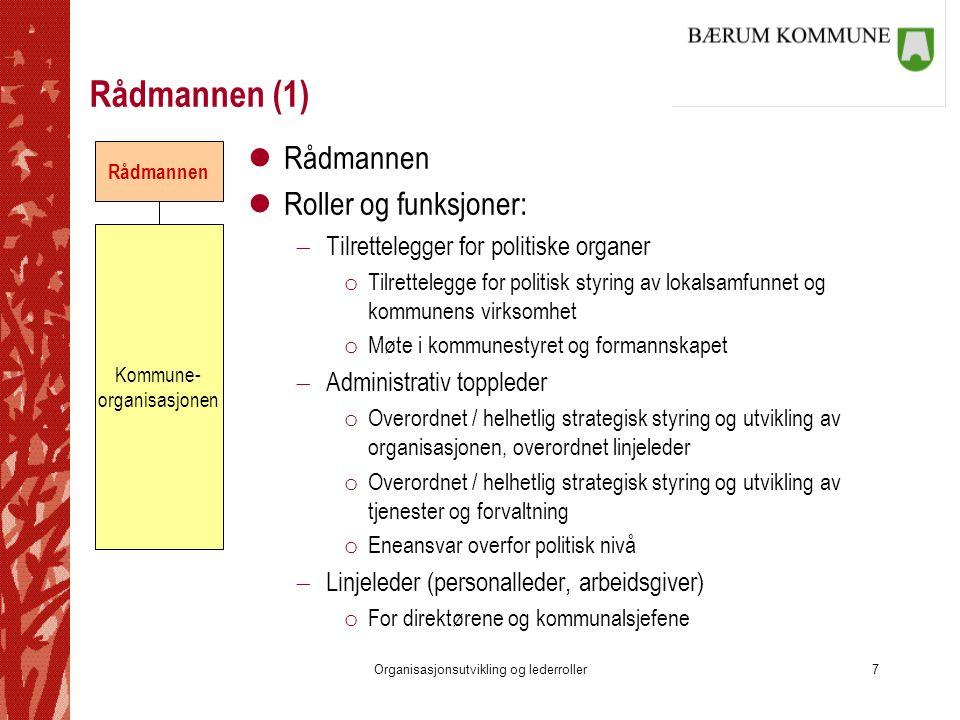 Organisasjonsutvikling og lederroller7 Rådmannen (1) l Rådmannen l Roller og funksjoner:  Tilrettelegger for politiske organer o Tilrettelegge for po