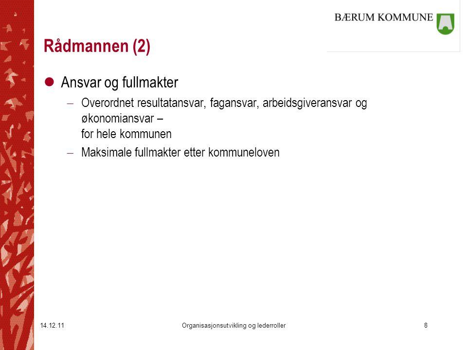 14.12.11Organisasjonsutvikling og lederroller8 Rådmannen (2) lAnsvar og fullmakter  Overordnet resultatansvar, fagansvar, arbeidsgiveransvar og økono