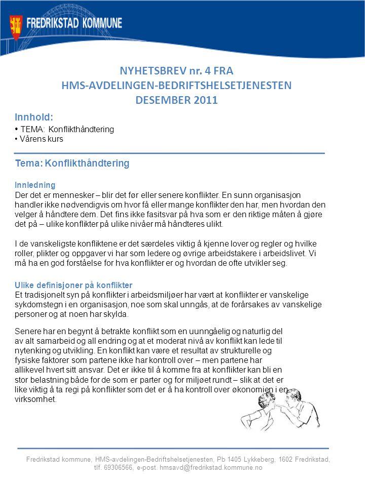 NYHETSBREV nr. 4 FRA HMS-AVDELINGEN-BEDRIFTSHELSETJENESTEN DESEMBER 2011 Innhold: TEMA: Konflikthåndtering Vårens kurs Fredrikstad kommune, HMS-avdeli