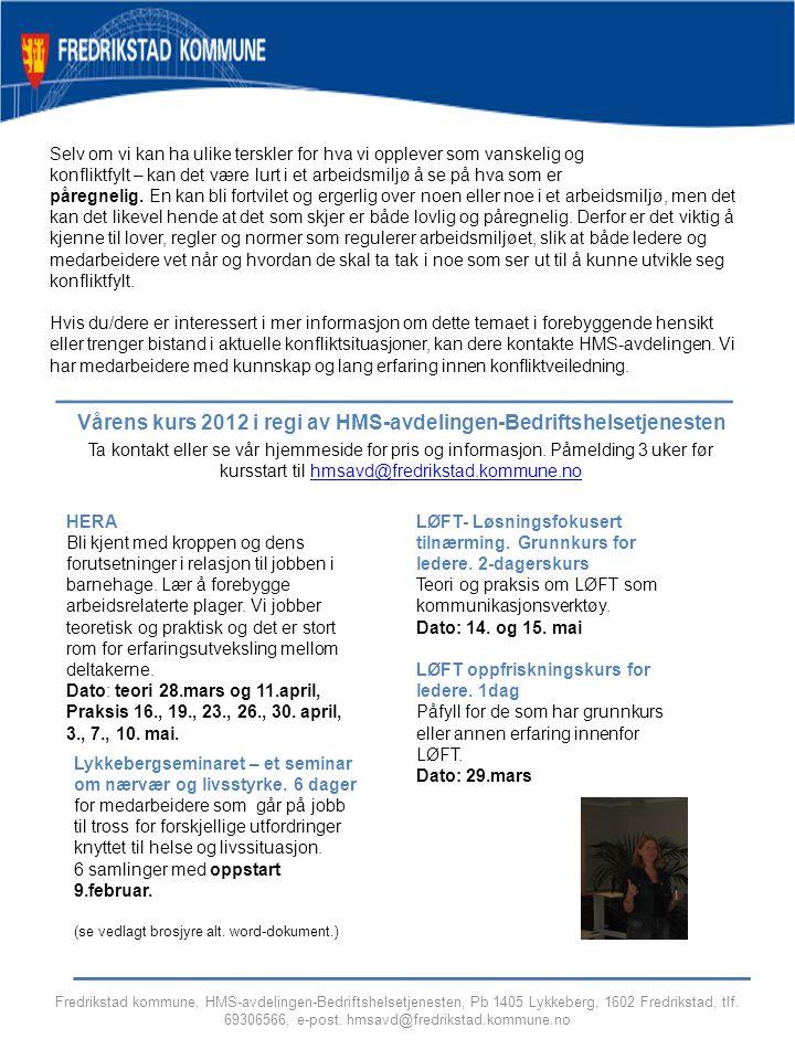 Fredrikstad kommune, HMS-avdelingen-Bedriftshelsetjenesten, Pb 1405 Lykkeberg, 1602 Fredrikstad, tlf. 69306566, e-post. hmsavd@fredrikstad.kommune.no