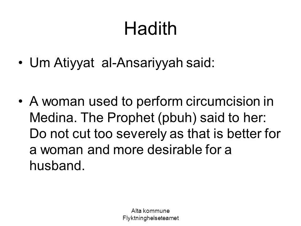 Alta kommune Flyktninghelseteamet Hadith Um Atiyyat al-Ansariyyah said: A woman used to perform circumcision in Medina. The Prophet (pbuh) said to her