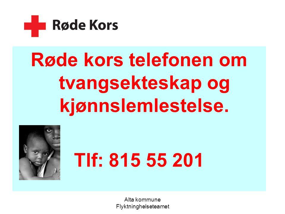Alta kommune Flyktninghelseteamet Røde kors telefonen om tvangsekteskap og kjønnslemlestelse. Tlf: 815 55 201