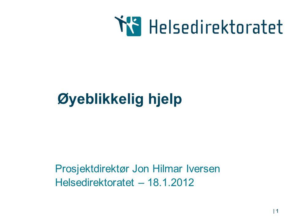 | 1 Øyeblikkelig hjelp Prosjektdirektør Jon Hilmar Iversen Helsedirektoratet – 18.1.2012