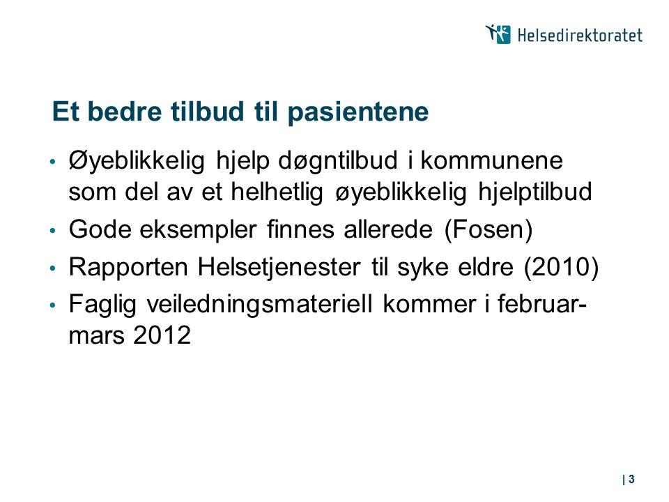 | 3 Et bedre tilbud til pasientene Øyeblikkelig hjelp døgntilbud i kommunene som del av et helhetlig øyeblikkelig hjelptilbud Gode eksempler finnes allerede (Fosen) Rapporten Helsetjenester til syke eldre (2010) Faglig veiledningsmateriell kommer i februar- mars 2012 | 3