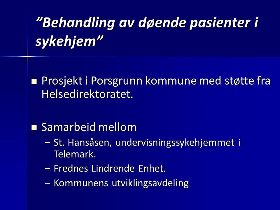 """""""Behandling av døende pasienter i sykehjem"""" Prosjekt i Porsgrunn kommune med støtte fra Helsedirektoratet. Prosjekt i Porsgrunn kommune med støtte fra"""