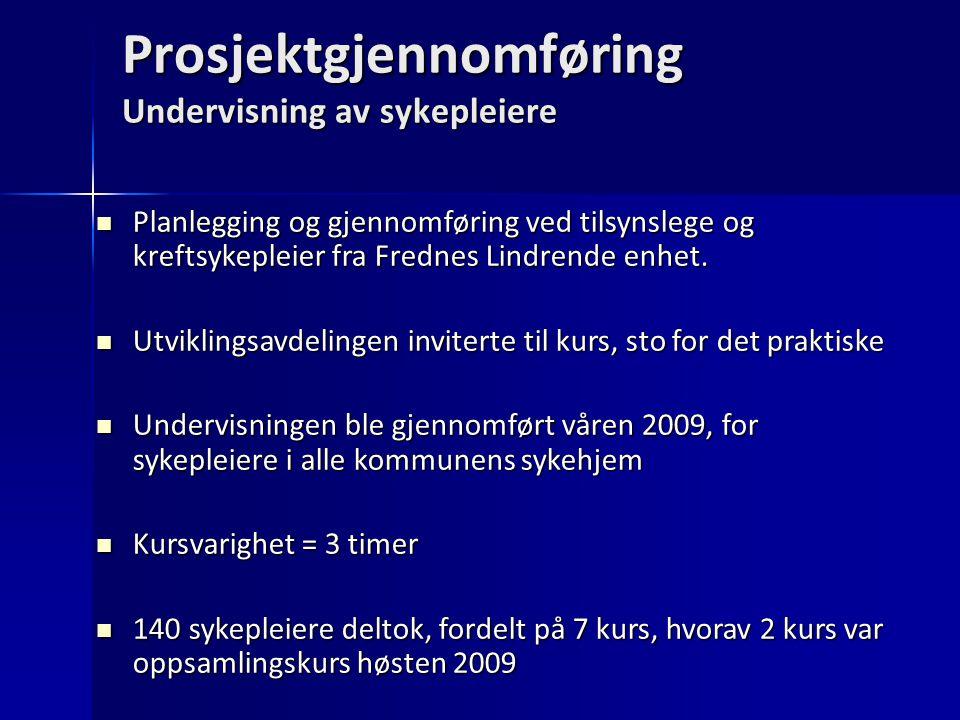 Prosjektgjennomføring Undervisning av sykepleiere Planlegging og gjennomføring ved tilsynslege og kreftsykepleier fra Frednes Lindrende enhet. Planleg