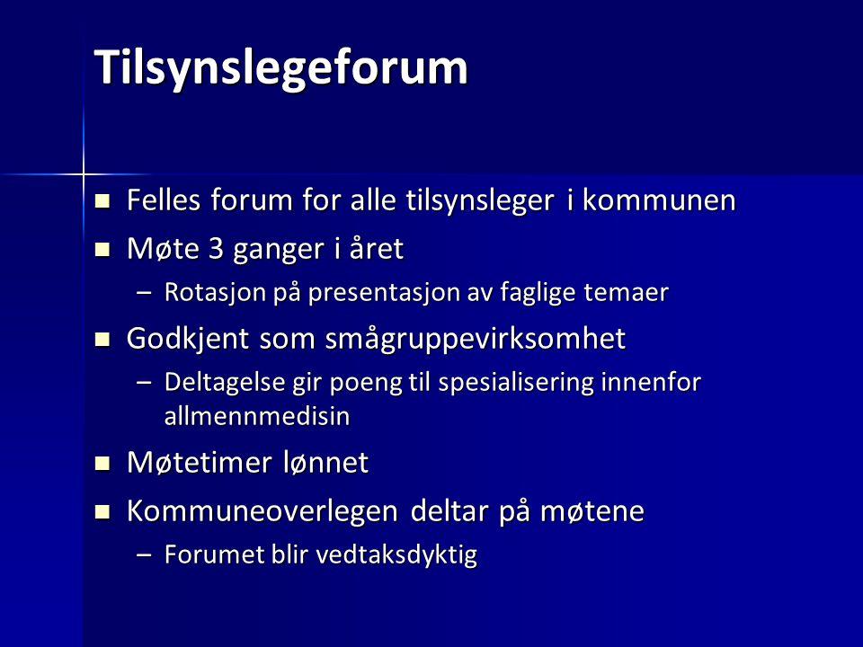 Tilsynslegeforum Felles forum for alle tilsynsleger i kommunen Felles forum for alle tilsynsleger i kommunen Møte 3 ganger i året Møte 3 ganger i året