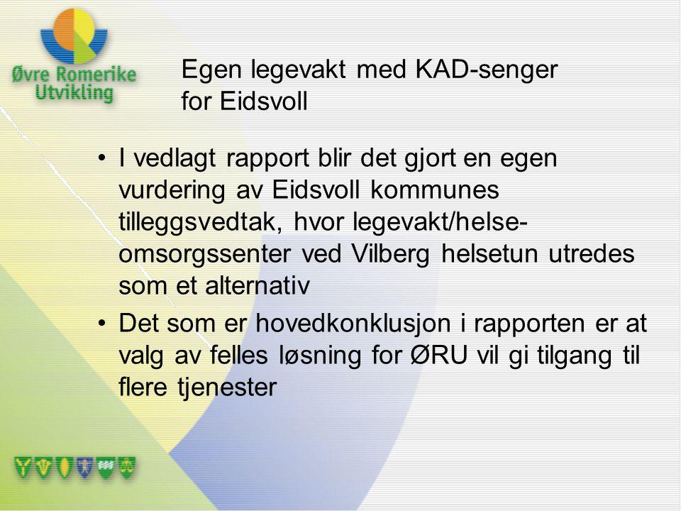 Egen legevakt med KAD-senger for Eidsvoll I vedlagt rapport blir det gjort en egen vurdering av Eidsvoll kommunes tilleggsvedtak, hvor legevakt/helse-