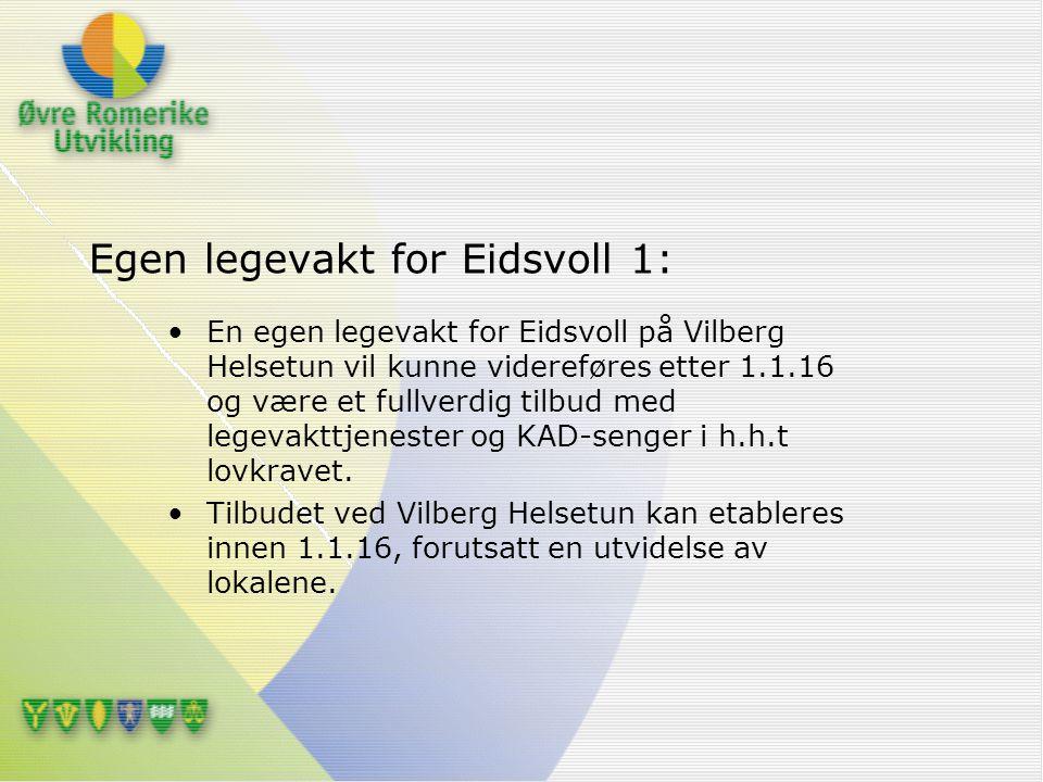 Egen legevakt for Eidsvoll 1: En egen legevakt for Eidsvoll på Vilberg Helsetun vil kunne videreføres etter 1.1.16 og være et fullverdig tilbud med le