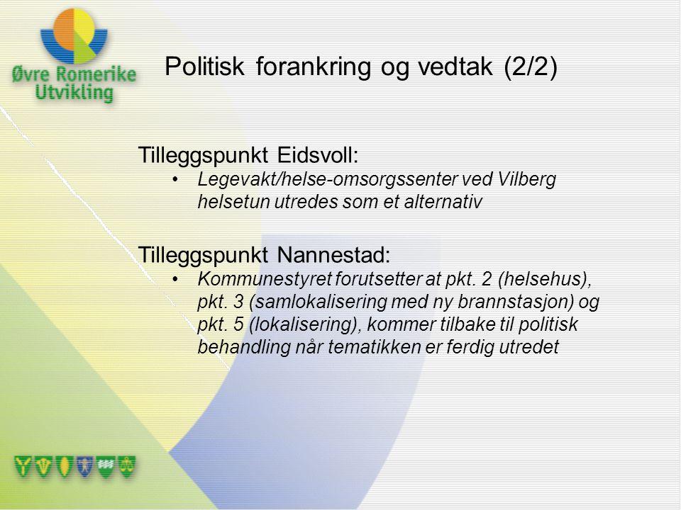 Tilleggspunkt Eidsvoll: Legevakt/helse-omsorgssenter ved Vilberg helsetun utredes som et alternativ Tilleggspunkt Nannestad: Kommunestyret forutsetter
