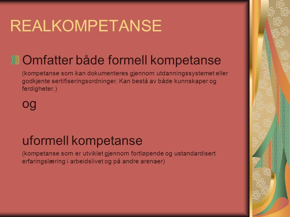REALKOMPETANSE Omfatter både formell kompetanse (kompetanse som kan dokumenteres gjennom utdanningssystemet eller godkjente sertifiseringsordninger. K
