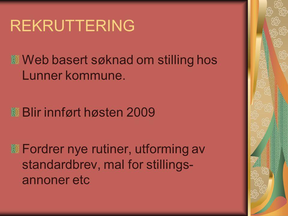 REKRUTTERING Web basert søknad om stilling hos Lunner kommune. Blir innført høsten 2009 Fordrer nye rutiner, utforming av standardbrev, mal for stilli