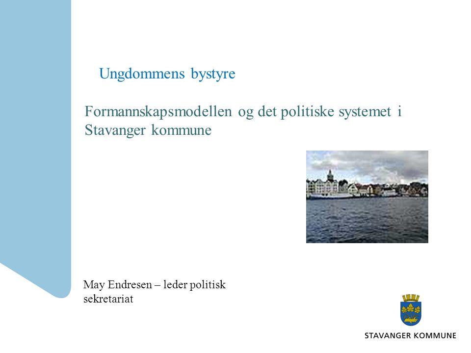 Ungdommens bystyre Formannskapsmodellen og det politiske systemet i Stavanger kommune May Endresen – leder politisk sekretariat