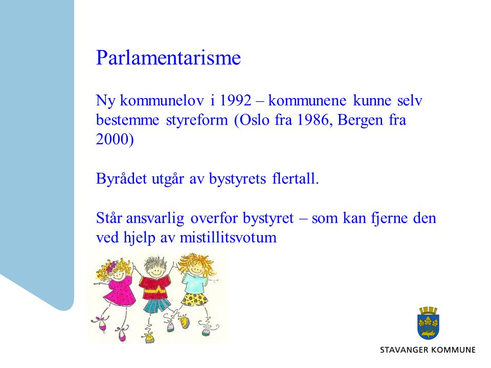 Parlamentarisme Ny kommunelov i 1992 – kommunene kunne selv bestemme styreform (Oslo fra 1986, Bergen fra 2000) Byrådet utgår av bystyrets flertall. S