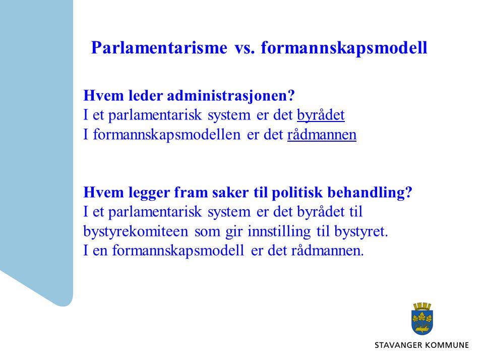 Parlamentarisme vs. formannskapsmodell Hvem leder administrasjonen? I et parlamentarisk system er det byrådet I formannskapsmodellen er det rådmannen
