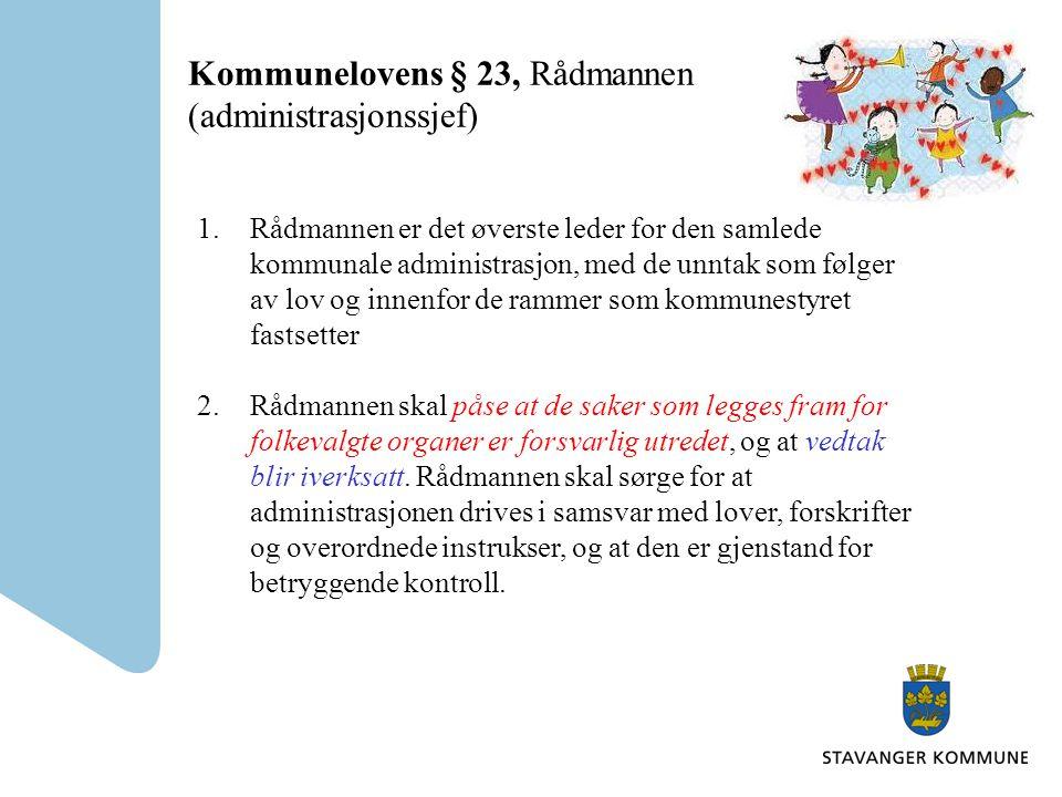 Kommunelovens § 23, Rådmannen (administrasjonssjef) 1.Rådmannen er det øverste leder for den samlede kommunale administrasjon, med de unntak som følge