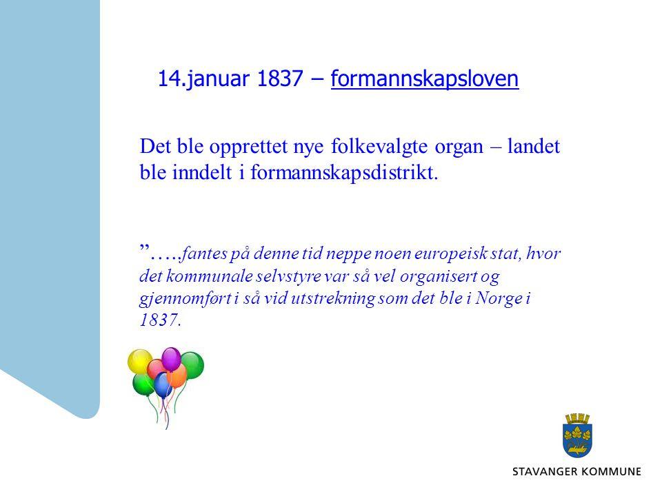 """14.januar 1837 – formannskapsloven Det ble opprettet nye folkevalgte organ – landet ble inndelt i formannskapsdistrikt. """"….. fantes på denne tid neppe"""