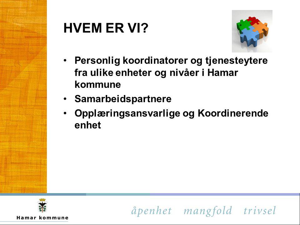 HVEM ER VI? Personlig koordinatorer og tjenesteytere fra ulike enheter og nivåer i Hamar kommune Samarbeidspartnere Opplæringsansvarlige og Koordinere