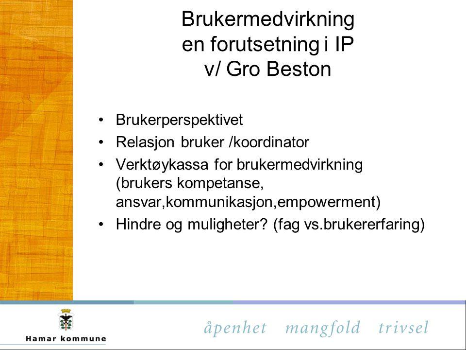 Brukermedvirkning en forutsetning i IP v/ Gro Beston Brukerperspektivet Relasjon bruker /koordinator Verktøykassa for brukermedvirkning (brukers kompe
