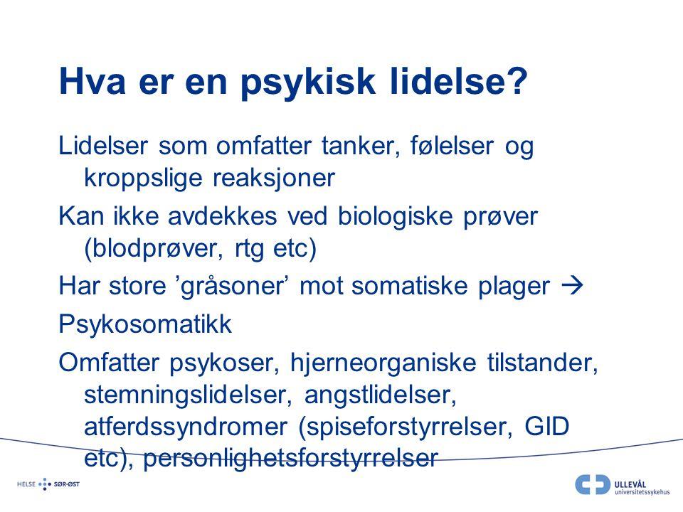 Hva er en psykisk lidelse? Lidelser som omfatter tanker, følelser og kroppslige reaksjoner Kan ikke avdekkes ved biologiske prøver (blodprøver, rtg et