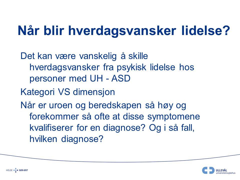 Når blir hverdagsvansker lidelse? Det kan være vanskelig å skille hverdagsvansker fra psykisk lidelse hos personer med UH - ASD Kategori VS dimensjon