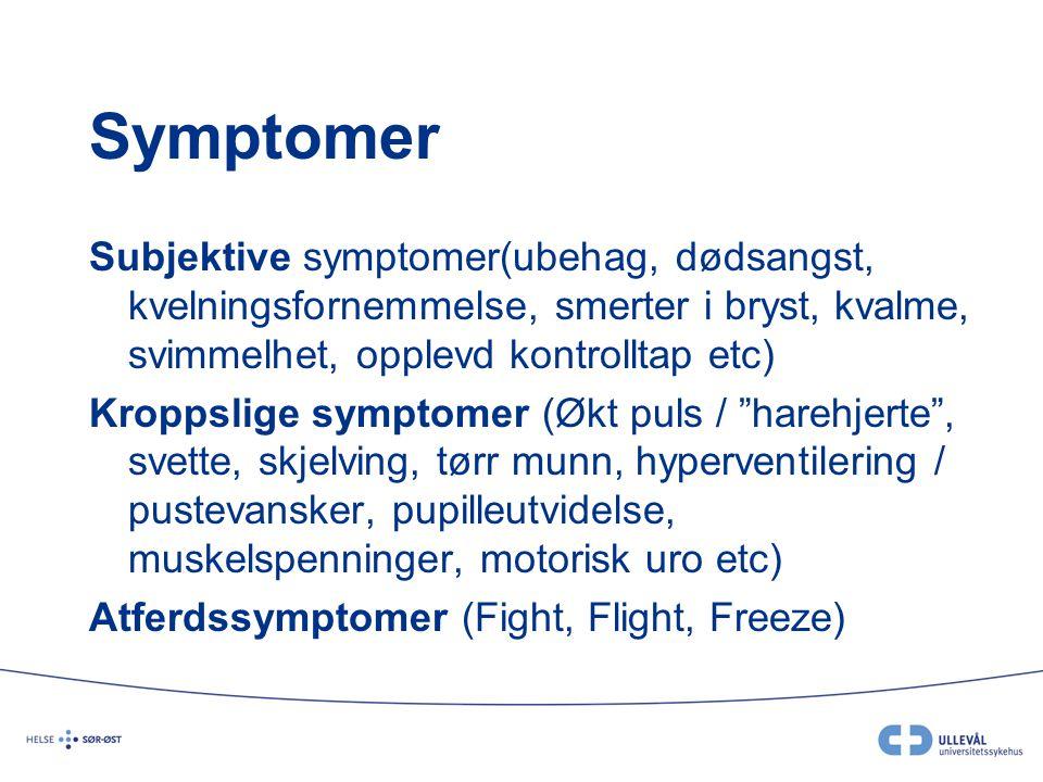 Symptomer Subjektive symptomer(ubehag, dødsangst, kvelningsfornemmelse, smerter i bryst, kvalme, svimmelhet, opplevd kontrolltap etc) Kroppslige sympt