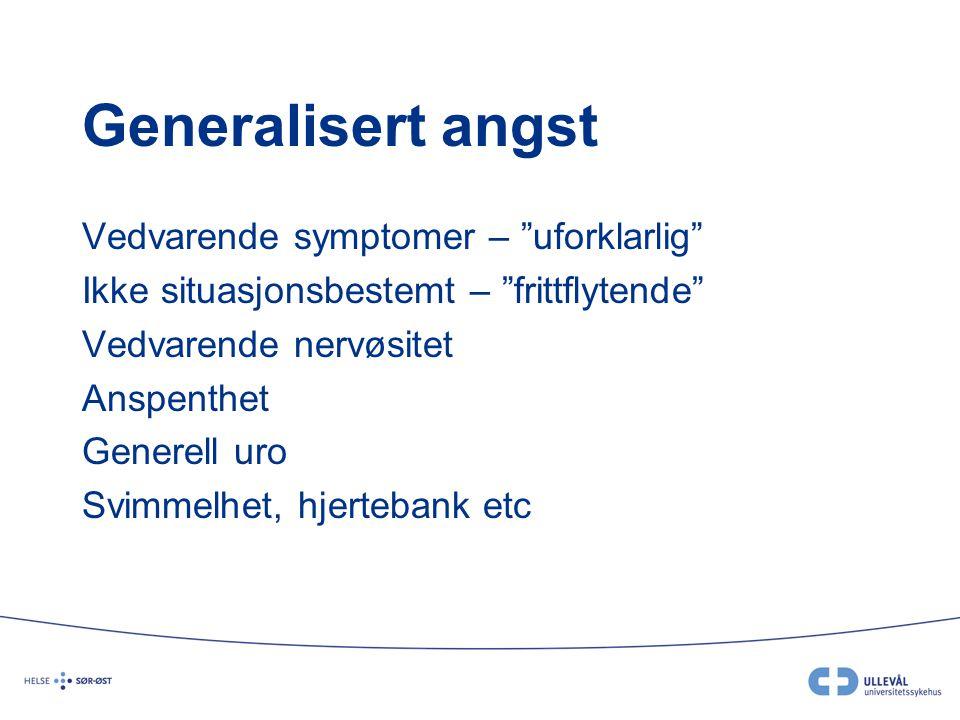 """Generalisert angst Vedvarende symptomer – """"uforklarlig"""" Ikke situasjonsbestemt – """"frittflytende"""" Vedvarende nervøsitet Anspenthet Generell uro Svimmel"""