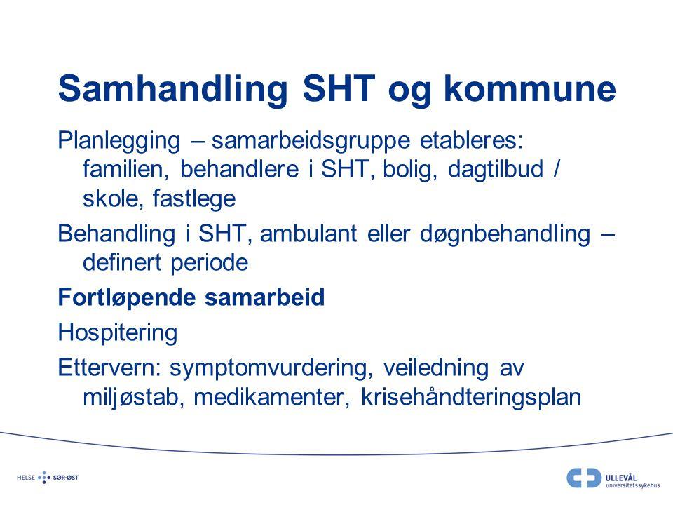 Samhandling SHT og kommune Planlegging – samarbeidsgruppe etableres: familien, behandlere i SHT, bolig, dagtilbud / skole, fastlege Behandling i SHT,