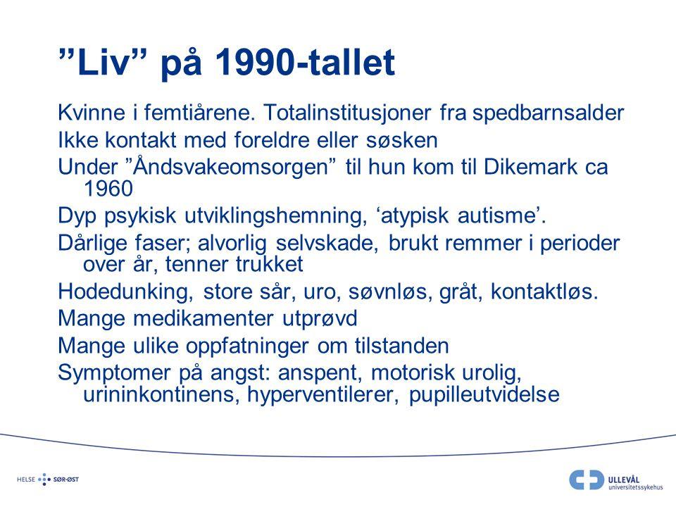 """""""Liv"""" på 1990-tallet Kvinne i femtiårene. Totalinstitusjoner fra spedbarnsalder Ikke kontakt med foreldre eller søsken Under """"Åndsvakeomsorgen"""" til hu"""
