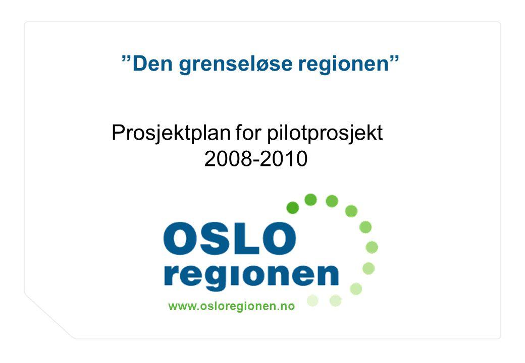 """www.osloregionen.no 1 """"Den grenseløse regionen"""" Prosjektplan for pilotprosjekt 2008-2010"""